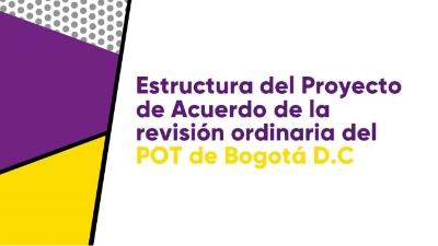 Estructura del Proyecto de Acuerdo de la revisión ordinaria del POT de Bogotá D.C.